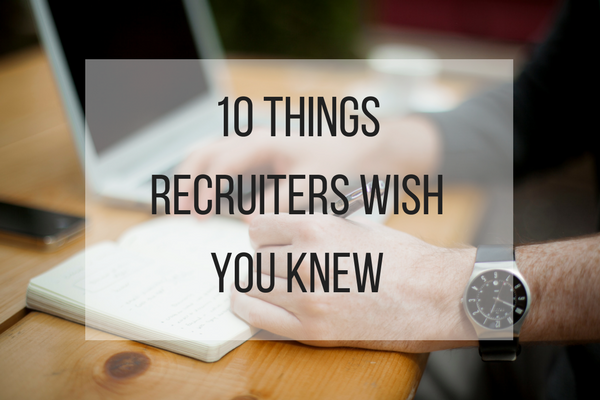 10 Things Recruiters Wish You Knew